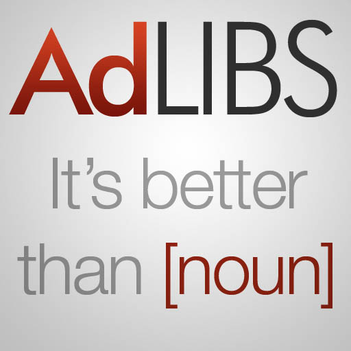 Ad Libs! It's better than [noun] - ON SALE NOW!