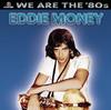We Are the '80s, Eddie Money